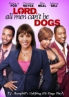Lord All Men Can't Be Dogs Posteri