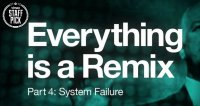 Everything Is a Remix, Part 4: System Failure Posteri